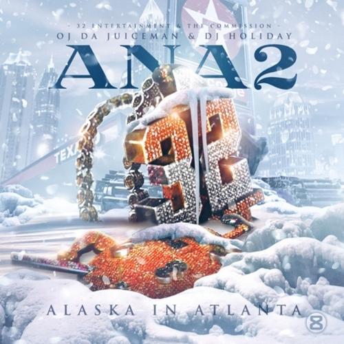"OJ DA JUICEMAN & DJ HOLIDAY ""Alaska In Atlanta 2"" (datpiff.com mixtape)"